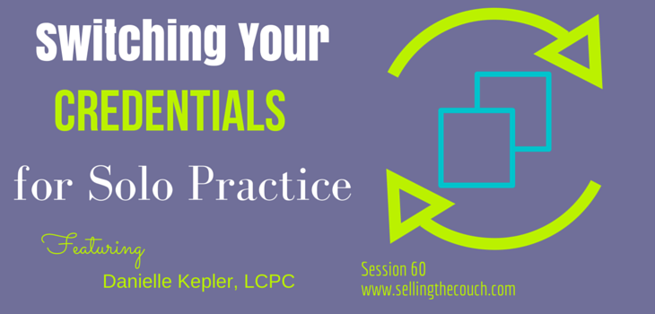 Session 60: Switching Your Credentials for Solo Practice
