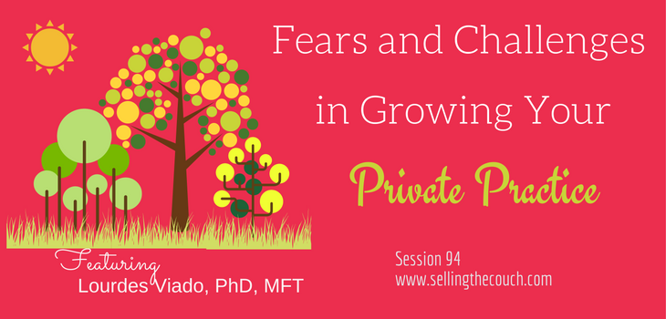 Session 94: Fears and Challenges of Growing Your Private Practice