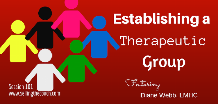 Session 101: How to Start a Therapeutic Group in Your Private Practice