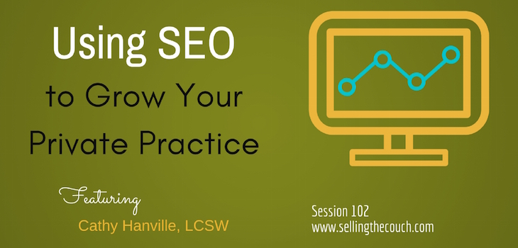 Session 102: Using SEO to Grow Your Private Practice