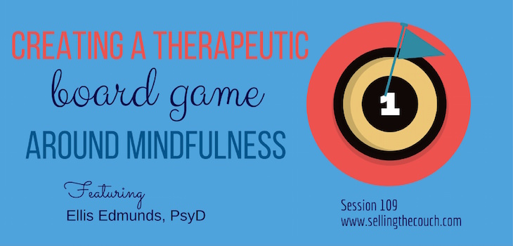 Session 109: Creating a Therapeutic Board Game Around Mindfulness