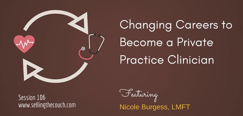 Session 106: Changing Careers to Become a Private Practice Clinician