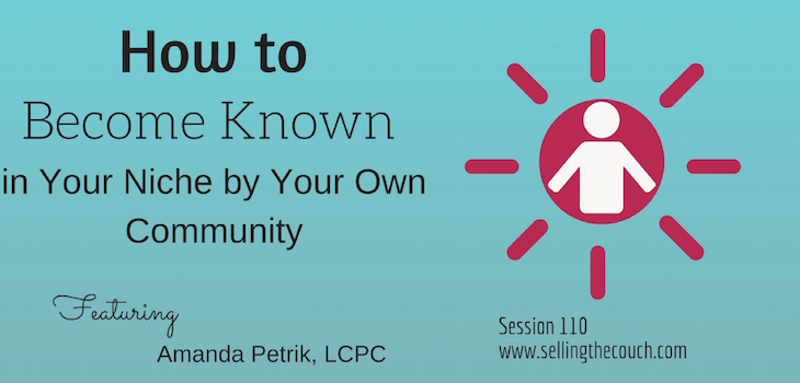 Session 110: How to Become Known in Your Niche by Your Own Community