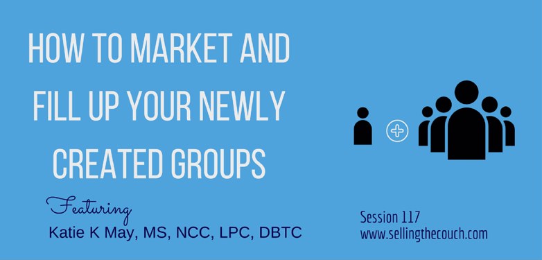 Session 117: How to Market and Fill Up Your Newly Created Groups