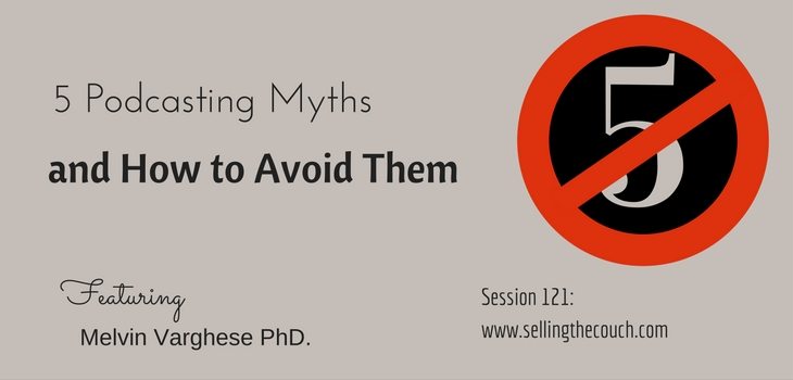 Session 121: 5 Podcasting Myths and How to Avoid Them