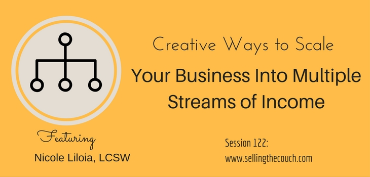Session 122: Creative Ways to Scale Your Business Into Multiple Streams of Income