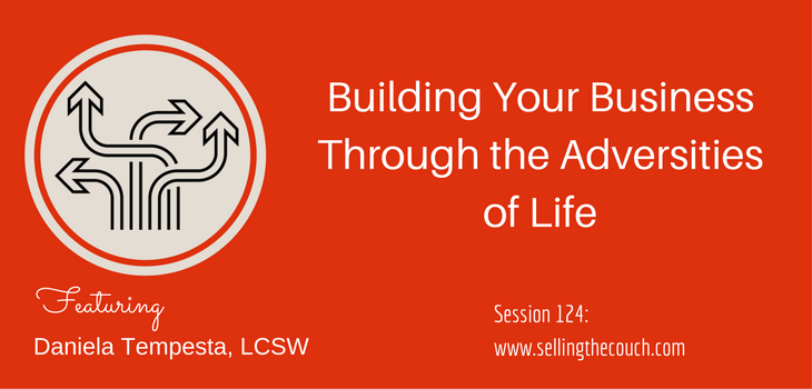 Session 124: Building Your Business Through the Adversities of Life
