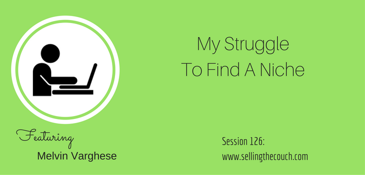 Session 126: My Struggle to Find a Niche