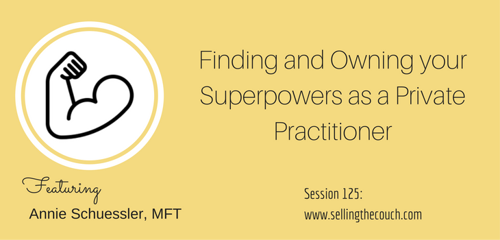 Session 125: Finding and Owning your Superpowers as a Private Practitioner