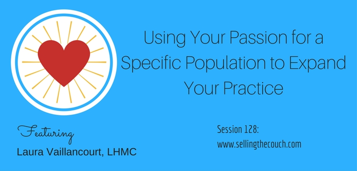 Session 128: Using Your Passion for a Specific Population to Expand Your Practice