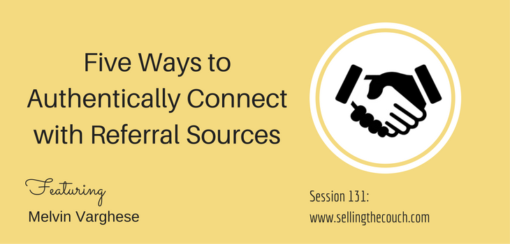 Session 131: Five Ways to Authentically Connect with Referral Sources