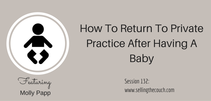 Session 132: How To Return To Private Practice After Having A Baby