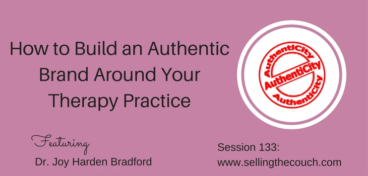 Session 133: How to Build an Authentic Brand Around Your Therapy Practice