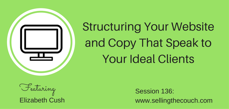 Session 136: Structuring Your Website and Copy That Speak to Your Ideal Clients
