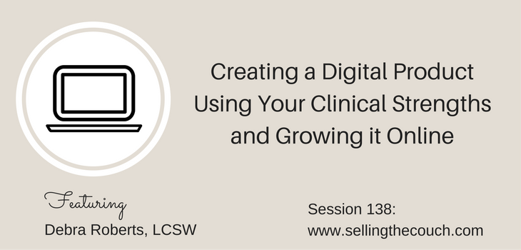 Session 138: Creating a Digital Product Using Your Clinical Strengths and Growing it Online
