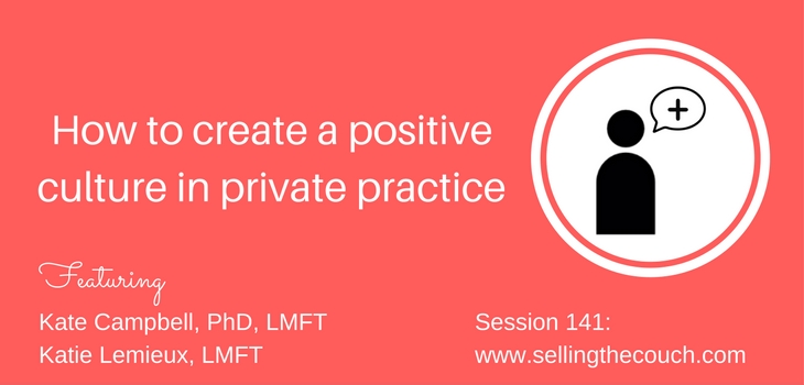 Session 141: How do you create a positive culture in private practice?