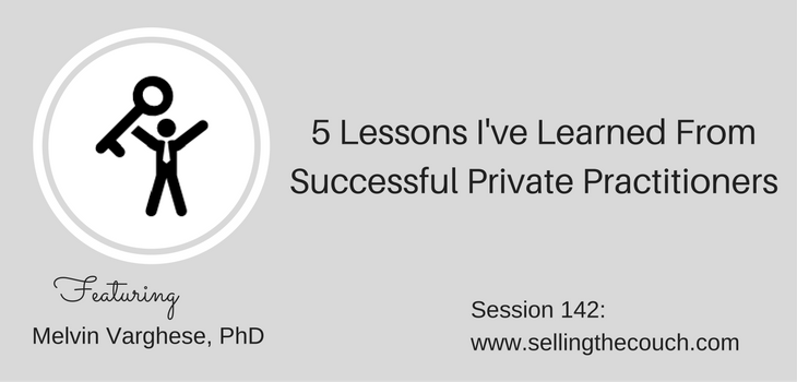 Session 142: 5 Lessons I've Learned From Successful Private Practitioners Melvin Varghese, PhD