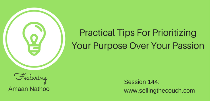 Session 144: Practical tips for prioritizing your purpose over your passion