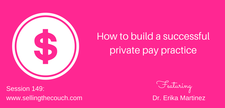 Session 149: How to Build a Successful Private Pay Practice with Dr. Erika Martinez