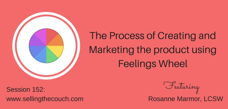 Session 152: The Process of Creating and Marketing the product using Feelings Wheel