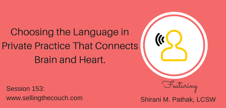 Session 153: Choosing the Language in Private Practice That Connects Brain and Heart with Shirani M. Pathak, LCSW