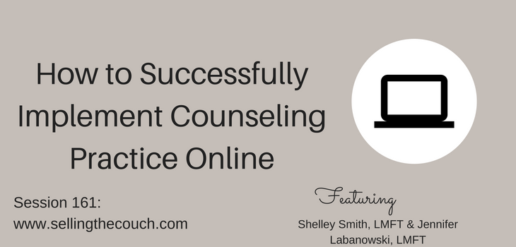 Session 161: How to Successfully Implement Counseling Practice Online