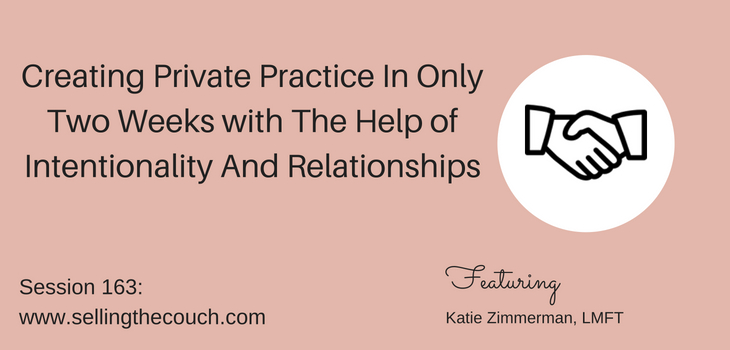 Session 163: Creating Private Practice In Only Two Weeks with The Help of Intentionality And Relationships