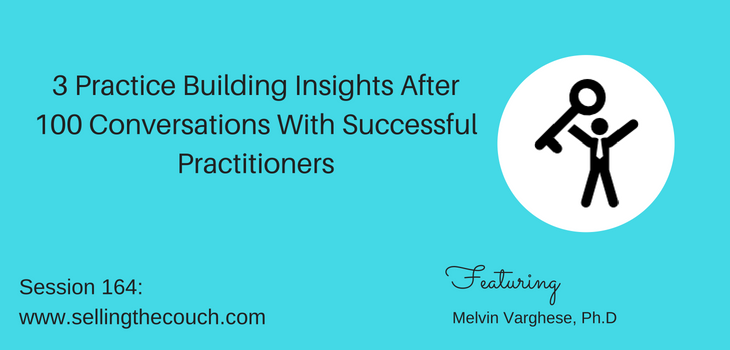 Session 164: 3 Practice Building Insights After 100 Conversations With Successful Practitioners