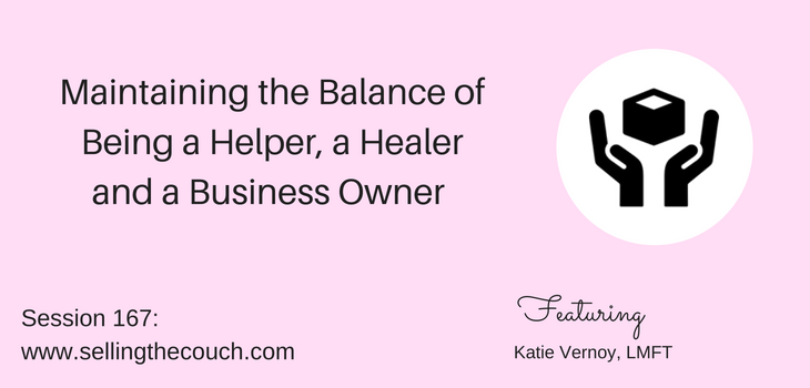 Session 167: Maintaining The Balance of Being a Helper, a Healer and a Business Owner