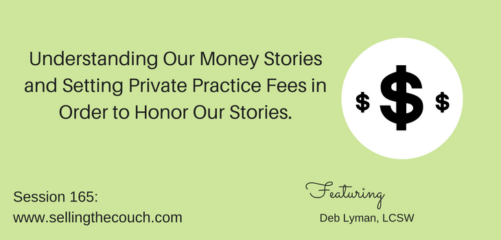 Session 165: Understanding Our Money Stories and Setting Private Practice Fees in Order to Honor Our Stories.