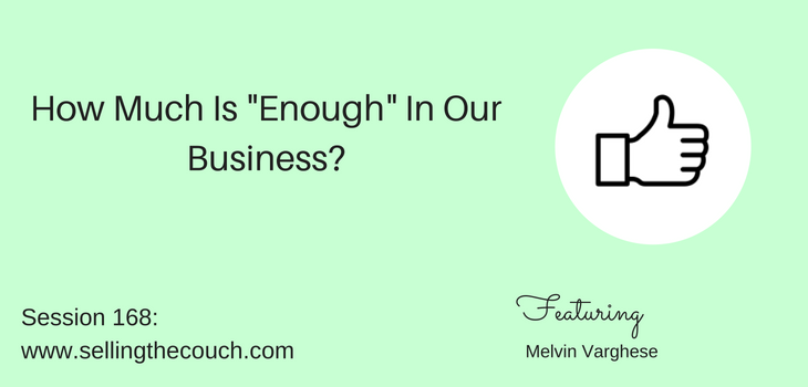 "Session 168: How Much Is ""Enough"" In Our Business?"