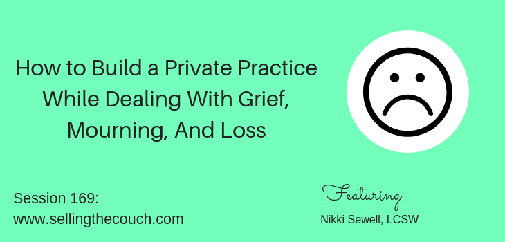 Session 169: How to Build a Private Practice While Dealing With Grief, Mourning, And Loss with Nikki Sewell, LCSW