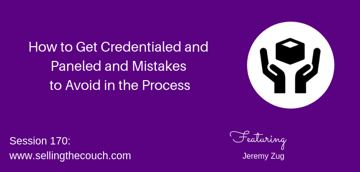 Session 170: How to Get Credentialed and Paneled and Mistakes to Avoid in the Process with Jeremy Zug