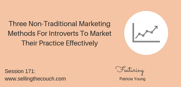 Session 171: Three Non-Traditional Marketing Methods For Introverts To Market Their Practice Effectively with Patricia Young