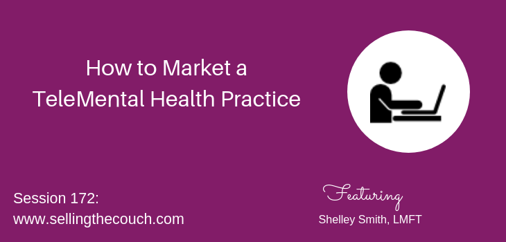 Session 172: How to Market a TeleMental Health Practice