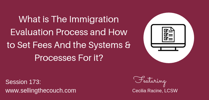 Session 173: What is The Immigration Evaluation Process and How to Set Fees And the Systems & Processes For it?