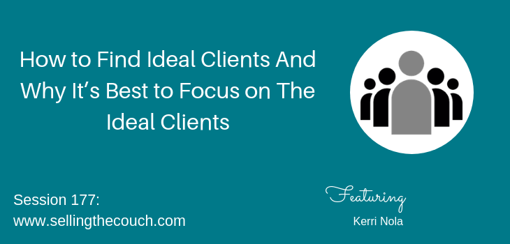 Session 177: How to Find Ideal Clients And Why It's Best to Focus on The Ideal Clients