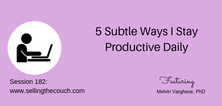 Session 182: 5 Subtle Ways I Stay Productive Daily: Melvin Varghese, PhD