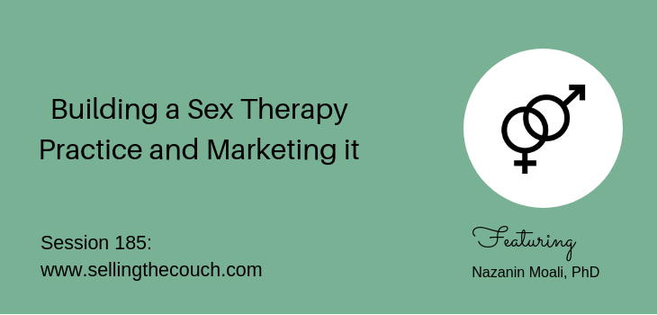 Session 185: Building a Sex Therapy Practice and Marketing it with Nazanin Moali, PhD