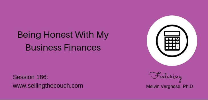 Session 186: Being Honest With My Business Finances: Melvin Varghese, Ph.D