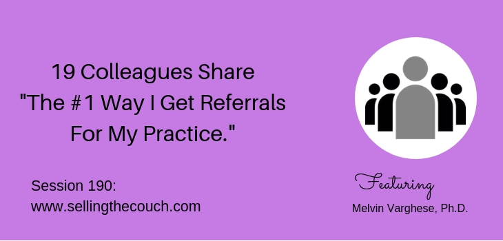 "Session 190: 19 Colleagues Share ""The #1 Way I Get Referrals For My Practice."""
