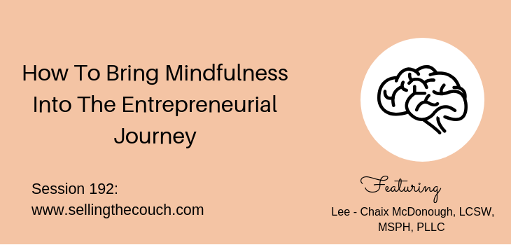 Session 192: How To Bring Mindfulness Into The Entrepreneurial Journey