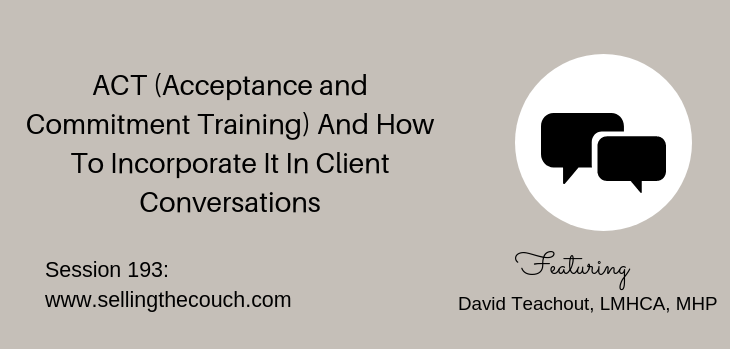 Session 193: ACT (Acceptance and Commitment Training) And How To Incorporate It In Client Conversations
