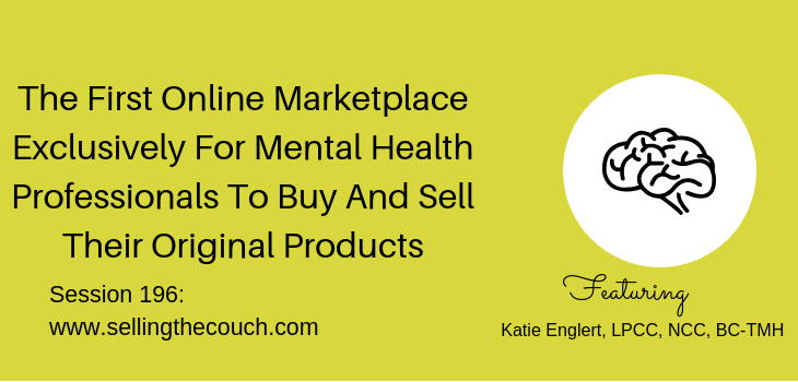 Session 196: The First Online Marketplace Exclusively For Mental Health Professionals To Buy And Sell Their Original Products