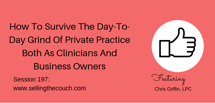 Session 197: How To Survive The Day-To-Day Grind Of Private Practice Both As Clinicians And Business Owners