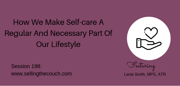 Session 198: How We Make Self-care A Regular And Necessary Part Of Our Lifestyle