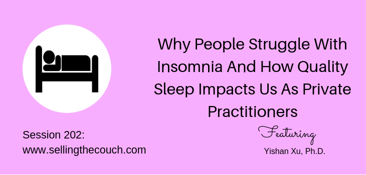 202: Why People Struggle With Insomnia And How Quality Sleep Impacts Us As Private Practitioners