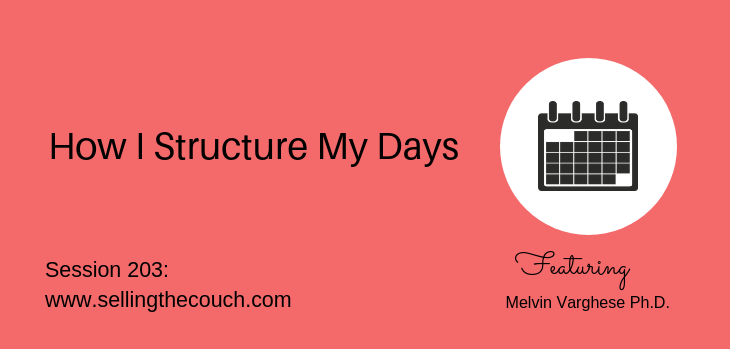 203: Melvin Varghese PhD: How I Structure My Days