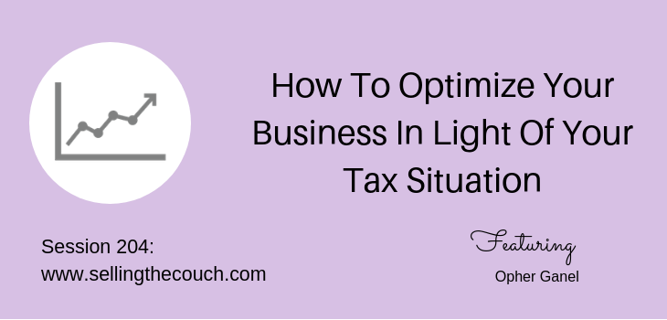 204: How To Optimize Your Business In Light Of Your Tax Situation