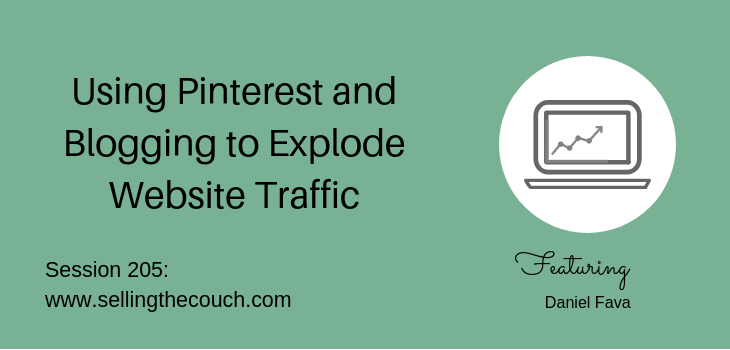 205: Daniel Fava: Using Pinterest and Blogging to Explode Website Traffic